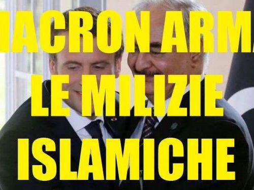 """MACRON ARMA LE MILIZIE ISLAMICHE IN LIBIA! ALTRO CHE """"PACIFICAZIONE""""! MACRON ALIMENTA LA GUERRA CIVILE"""